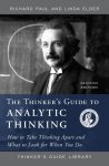 The Thinker's Guide to Analytic Thinking: How to Take Thinking Apart and What to Look for When You Do
