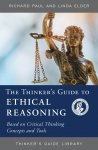 The Thinker's Guide to Ethical Reasoning (Based on Critical Thinking Concepts & Tools)