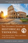 Student Guide to Historical Thinking: Going Beyond Dates, Places, and Names to the Core of History