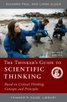 The Thinker's Guide to Scientific Thinking - Based on Critical Thinking Concepts and Principles