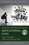 A Critical Thinker's Guide to Educational Fads How to Get Beyond Educational Glitz and Glitter